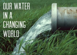 Our Water in a Changing World